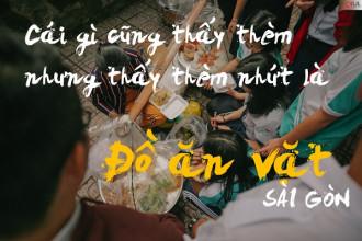 Sài Gòn là thiên đường ăn vặt với đủ thứ món mà ăn cả ngày cũng không hết được.