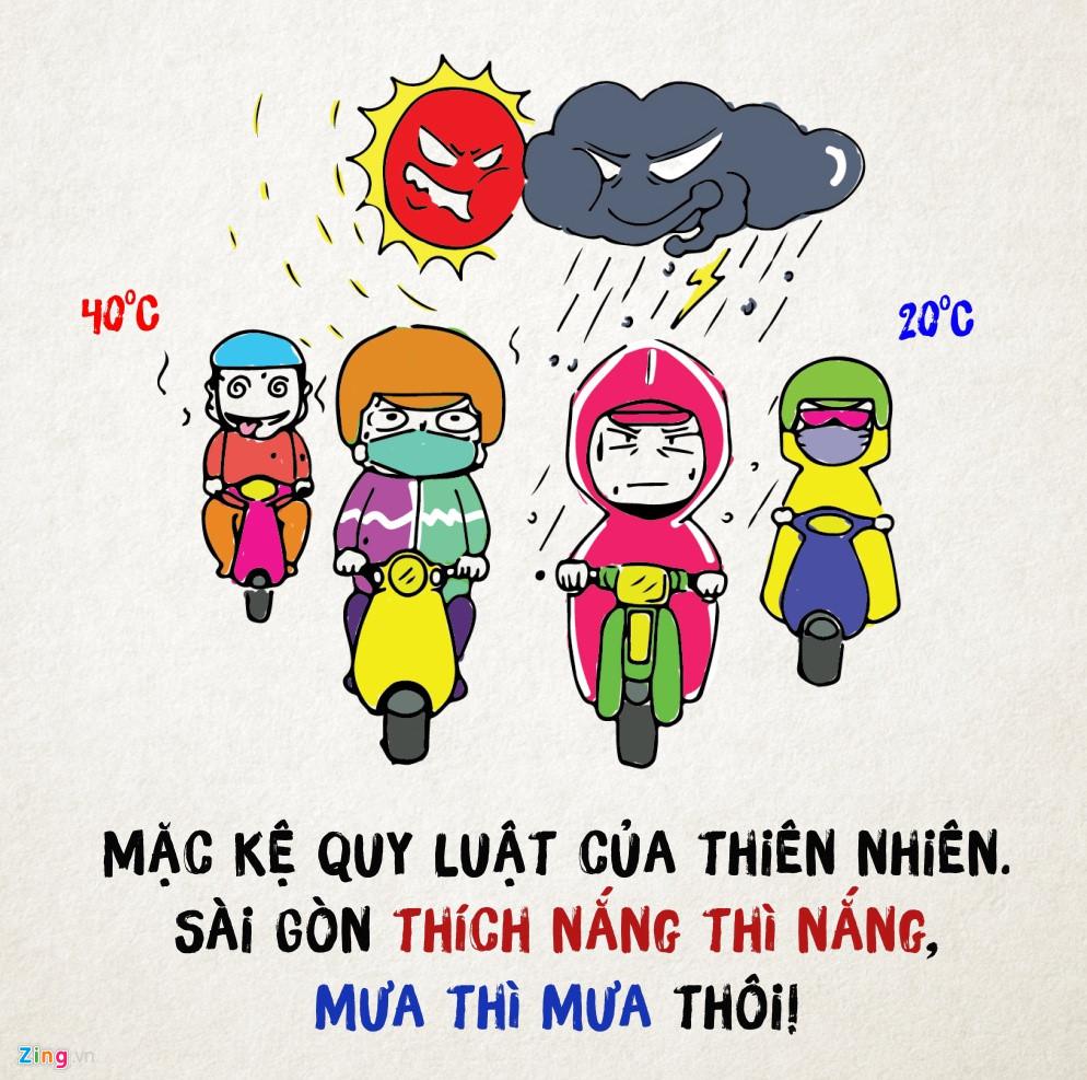 Đang nắng gay gắt bỗng dưng trời đổ cơn mưa là chuyện thường, nên người Sài Gòn đi đâu cũng thủ sẵn áo mưa để đương đầu với sự ẩm ương của thời tiết .
